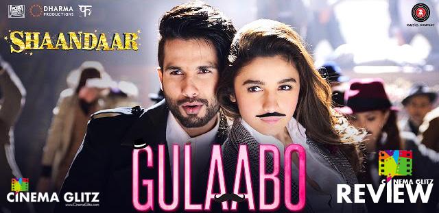 CinemaGlitz-Gulaabo-Song-Review-Shaandaar-02